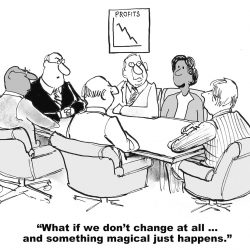 "change agent cartoon: ""What if we don't change at all ... and something magical just happens?"""