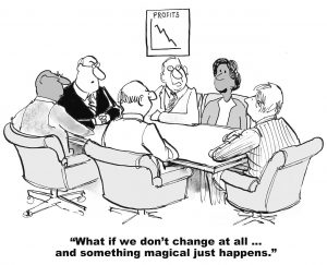 """change agent cartoon: """"What if we don't change at all ... and something magical just happens?"""""""